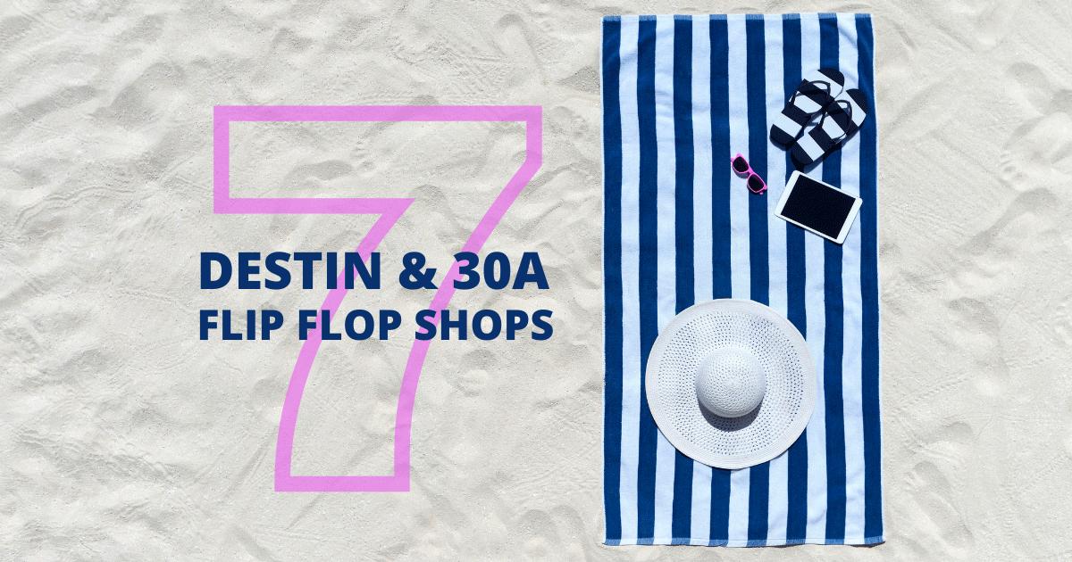 7 Destin & 30A Flip Flop Shops
