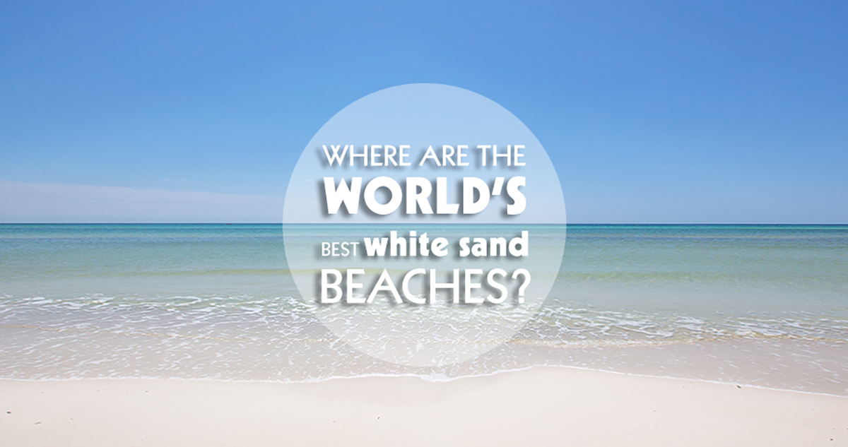 Where are the World's Best White Sand Beaches?