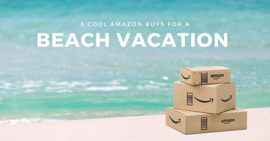 Amazon Buys for a Beach Vacation